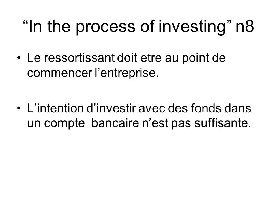 In the process of investing n8 Le ressortissant doit etre au point de commencer lentreprise. Lintention dinvestir avec des fonds dans un compte bancai
