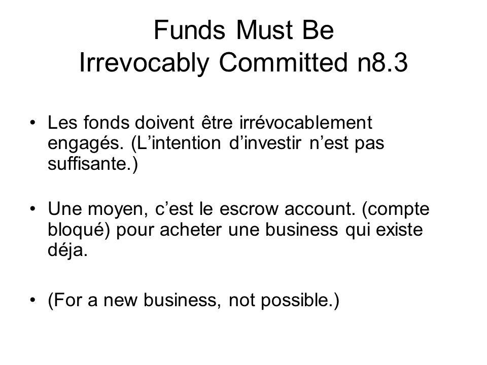 Funds Must Be Irrevocably Committed n8.3 Les fonds doivent être irrévocablement engagés. (Lintention dinvestir nest pas suffisante.) Une moyen, cest l