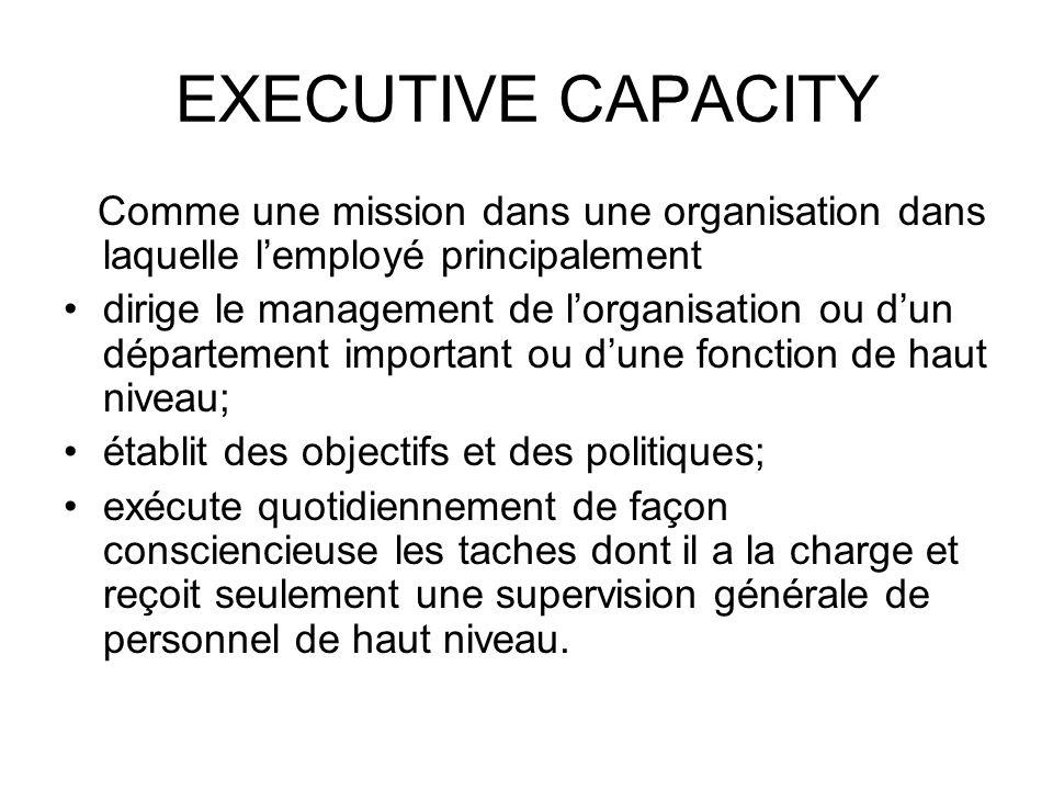 EXECUTIVE CAPACITY Comme une mission dans une organisation dans laquelle lemployé principalement dirige le management de lorganisation ou dun départem