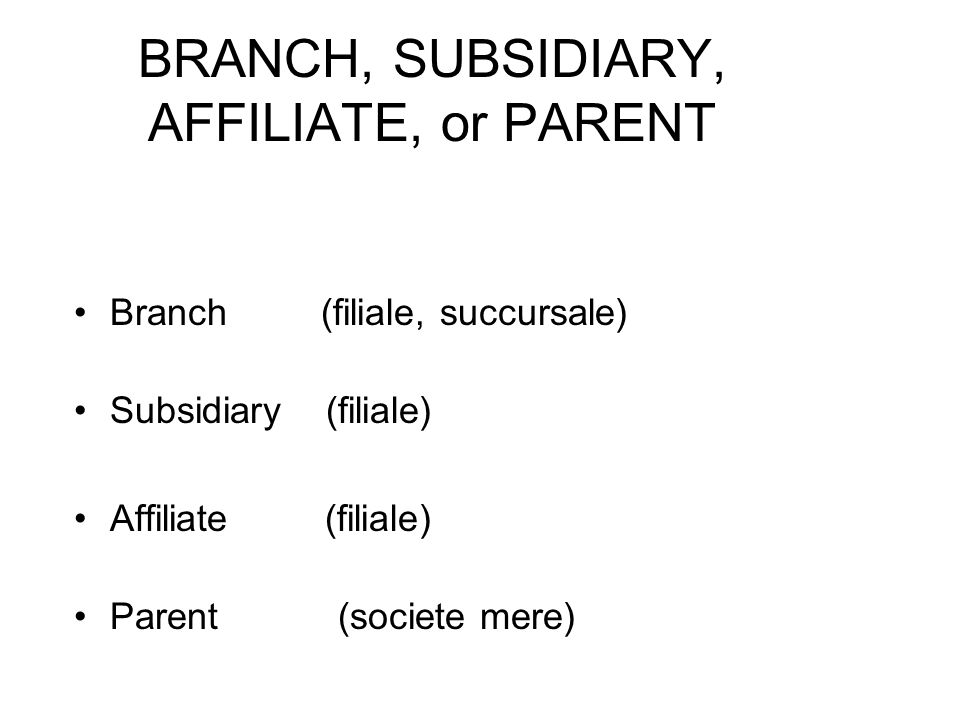 BRANCH an operating division or office of the same organization housed in a different location Un division ou bureau de la meme organization dans une autre location.