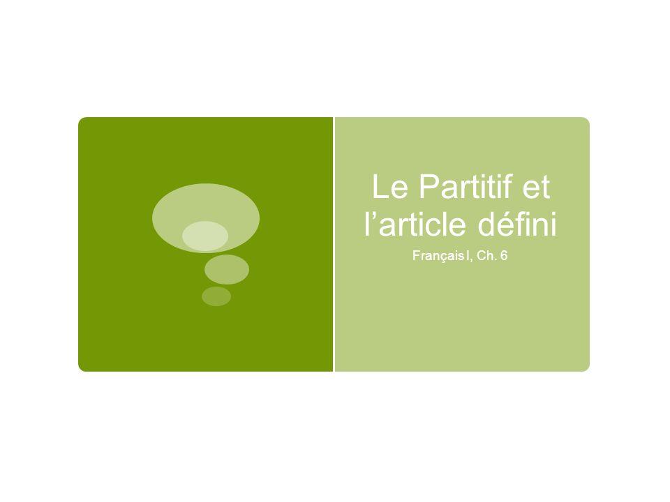 Le Partitif et larticle défini Français I, Ch. 6