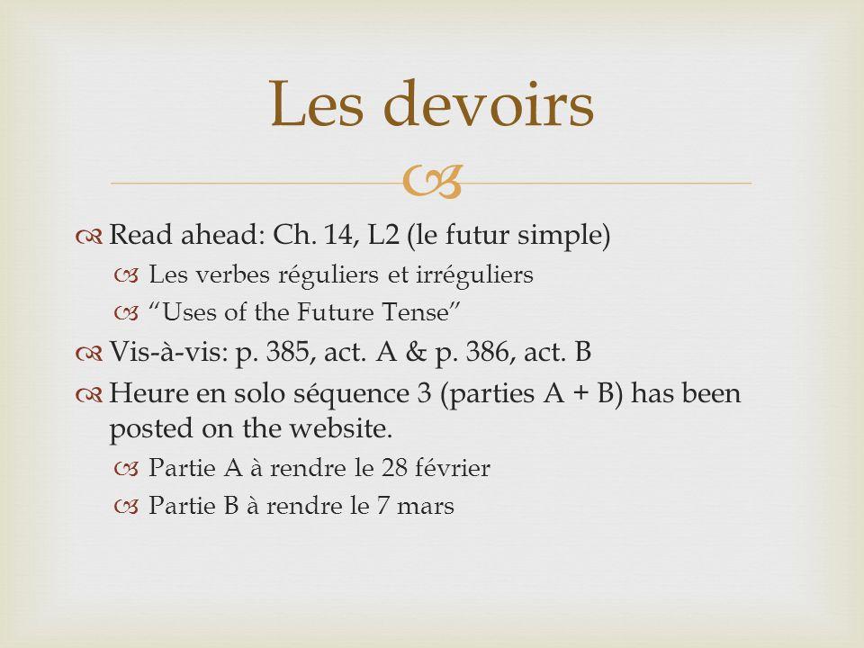 Read ahead: Ch. 14, L2 (le futur simple) Les verbes réguliers et irréguliers Uses of the Future Tense Vis-à-vis: p. 385, act. A & p. 386, act. B Heure