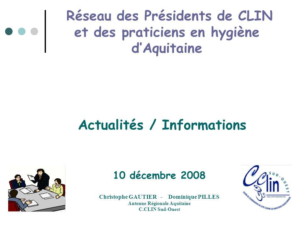 Actualités / Informations 10 décembre 2008 Christophe GAUTIER - Dominique PILLES Antenne Régionale Aquitaine C.CLIN Sud-Ouest Réseau des Présidents de