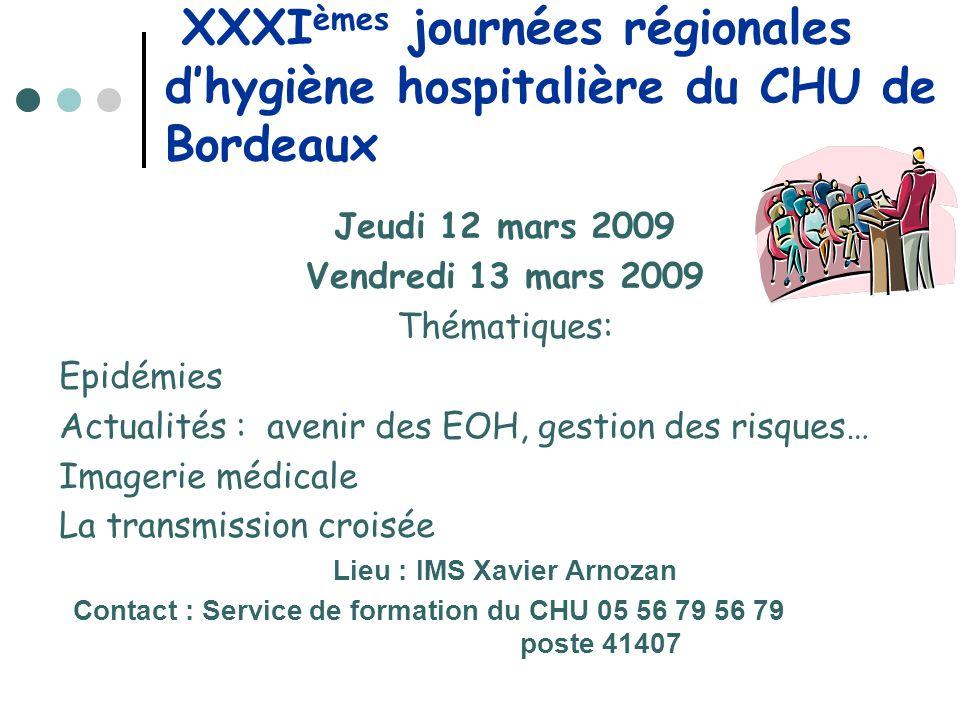 XXXI èmes journées régionales dhygiène hospitalière du CHU de Bordeaux Jeudi 12 mars 2009 Vendredi 13 mars 2009 Thématiques: Epidémies Actualités : av