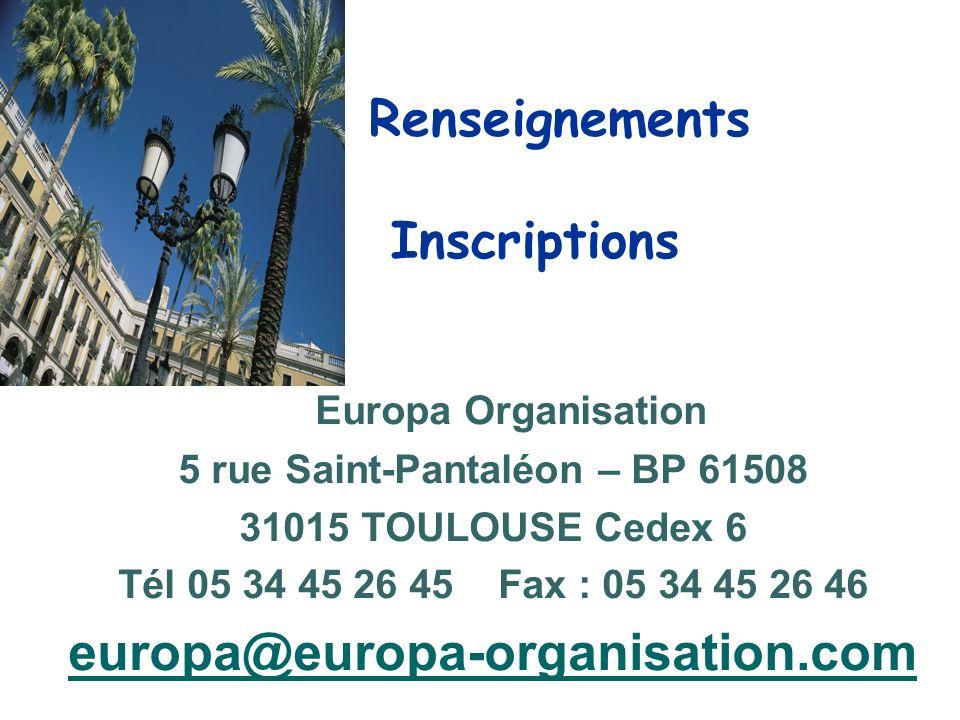 Renseignements Inscriptions Europa Organisation 5 rue Saint-Pantaléon – BP 61508 31015 TOULOUSE Cedex 6 Tél 05 34 45 26 45 Fax : 05 34 45 26 46 europa