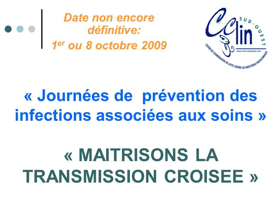 « Journées de prévention des infections associées aux soins » « MAITRISONS LA TRANSMISSION CROISEE » Date non encore définitive: 1 er ou 8 octobre 200