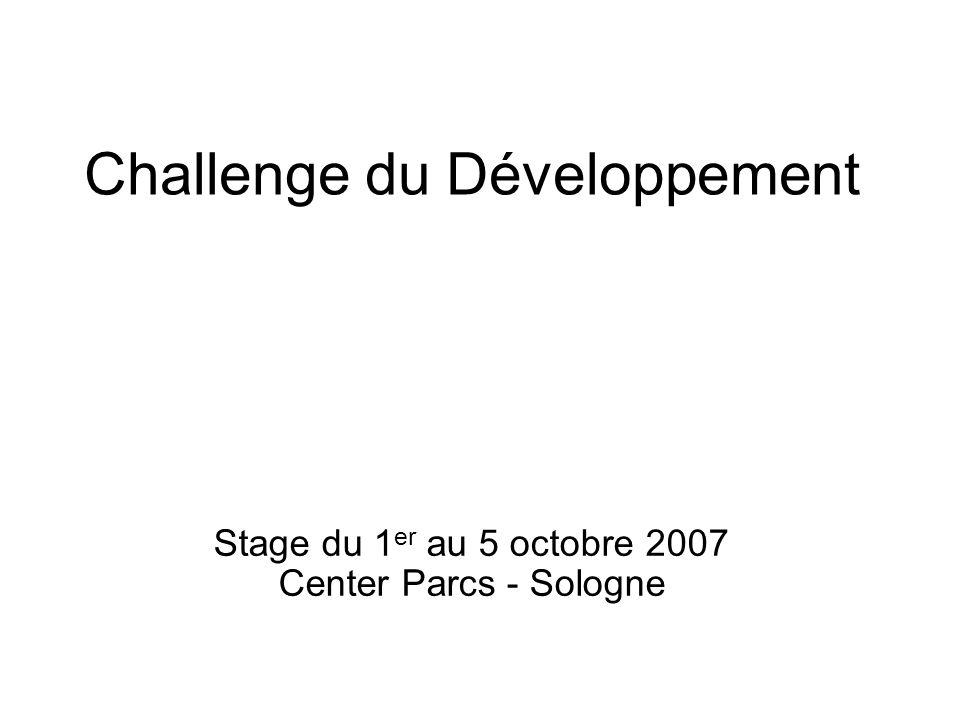Challenge du Développement Stage du 1 er au 5 octobre 2007 Center Parcs - Sologne