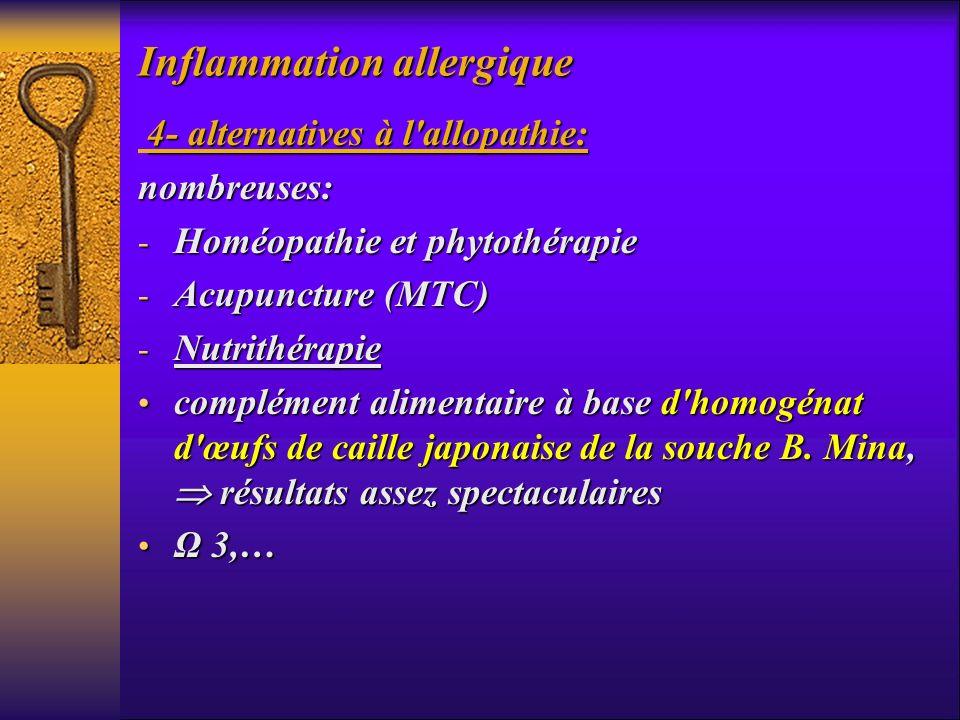 Inflammation allergique 4- alternatives à l'allopathie: nombreuses: - Homéopathie et phytothérapie - Acupuncture (MTC) - Nutrithérapie complément alim