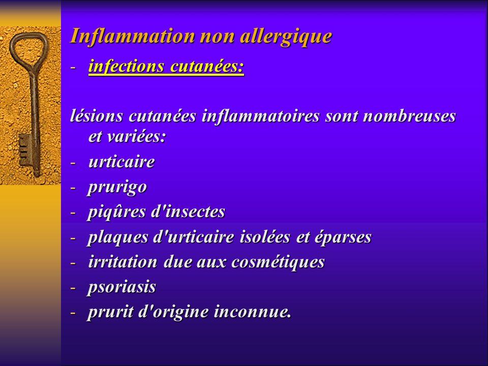 Inflammation non allergique - infections cutanées: lésions cutanées inflammatoires sont nombreuses et variées: - urticaire - prurigo - piqûres d'insec