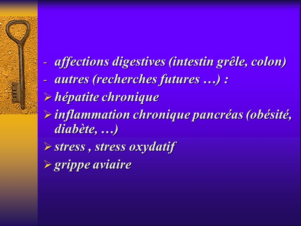 - affections digestives (intestin grêle, colon) - autres (recherches futures …) : hépatite chronique hépatite chronique inflammation chronique pancréa
