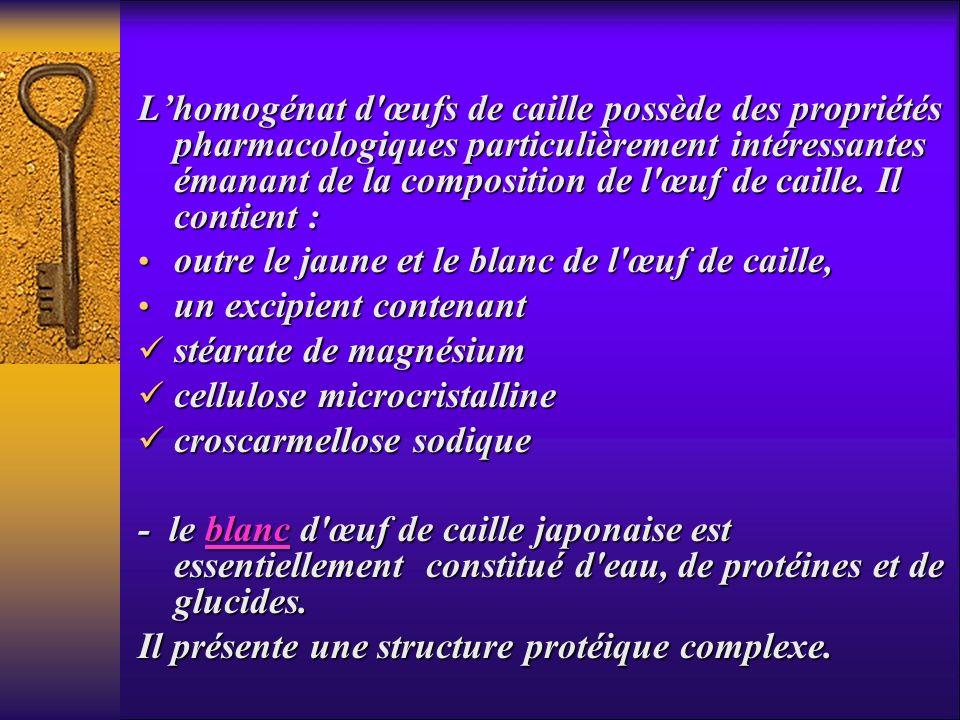 Lhomogénat d'œufs de caille possède des propriétés pharmacologiques particulièrement intéressantes émanant de la composition de l'œuf de caille. Il co