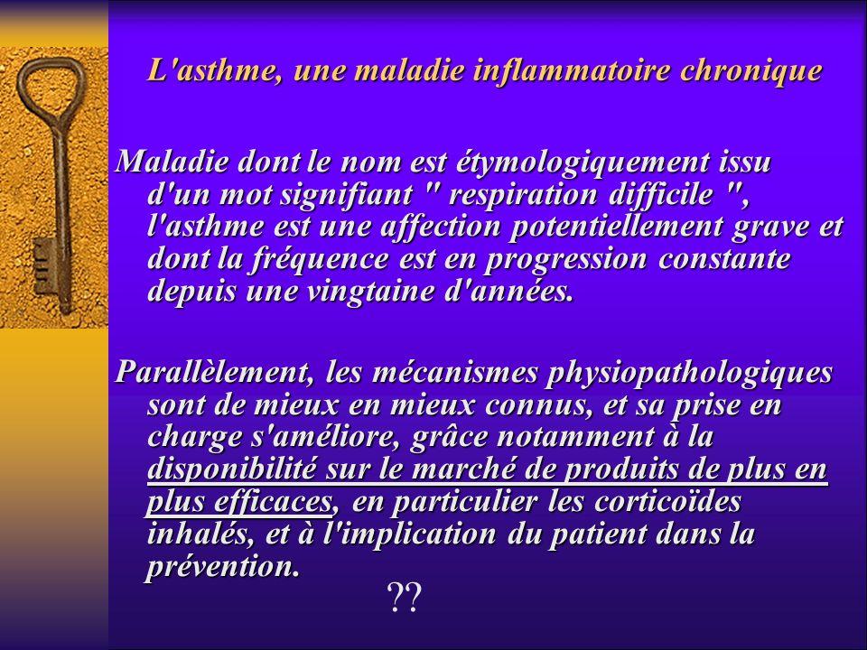 L'asthme, une maladie inflammatoire chronique Maladie dont le nom est étymologiquement issu d'un mot signifiant
