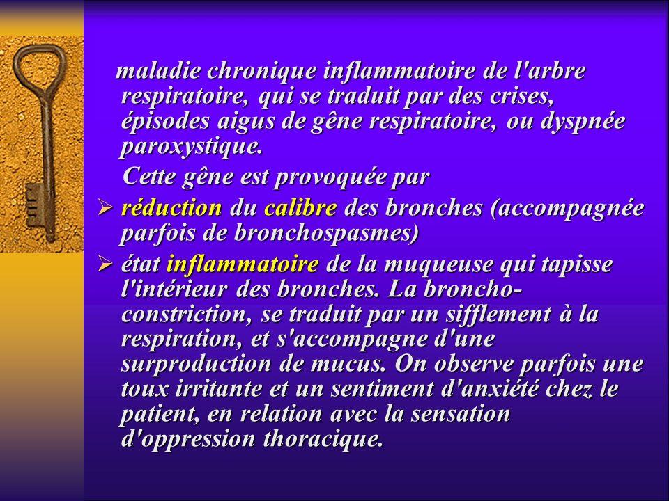maladie chronique inflammatoire de l'arbre respiratoire, qui se traduit par des crises, épisodes aigus de gêne respiratoire, ou dyspnée paroxystique.