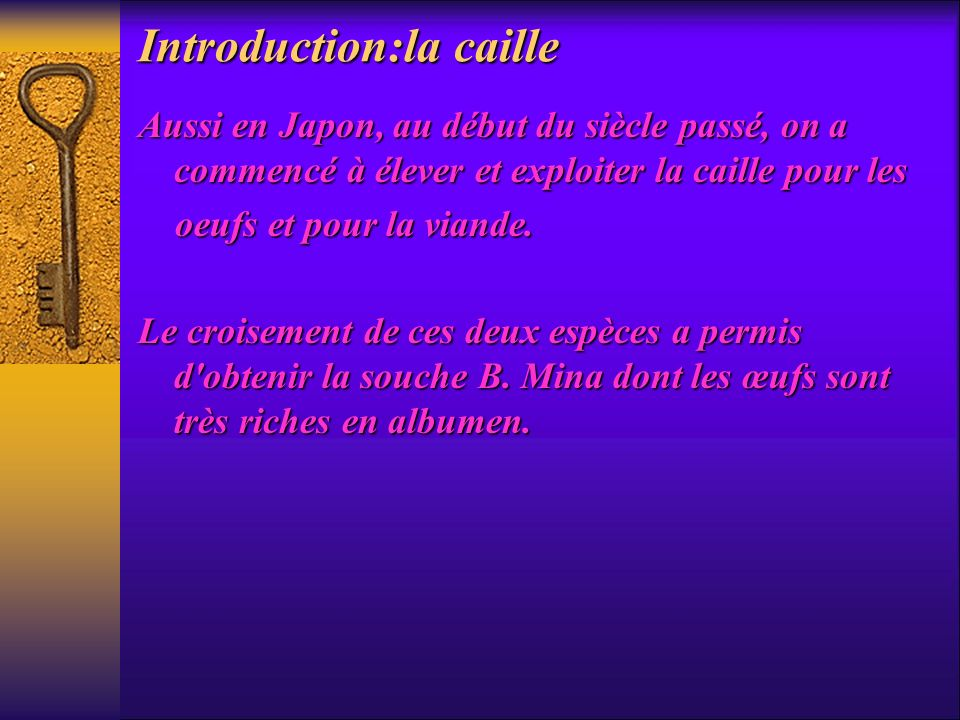Introduction:la caille Aussi en Japon, au début du siècle passé, on a commencé à élever et exploiter la caille pour les oeufs et pour la viande. oeufs