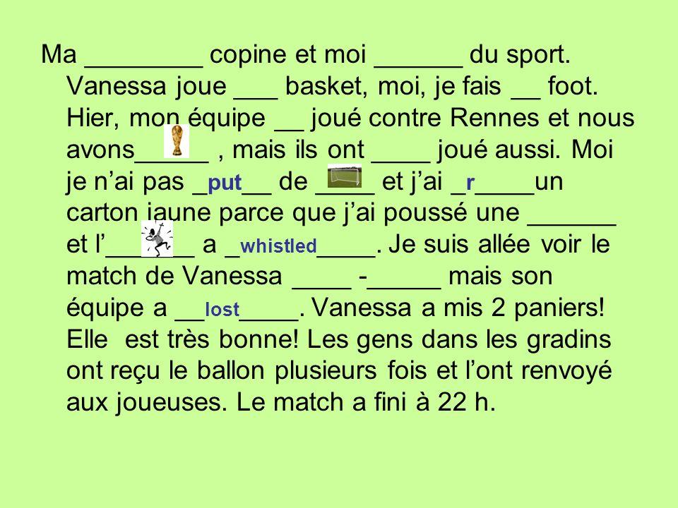 Ma ________ copine et moi ______ du sport.Vanessa joue ___ basket, moi, je fais __ foot.