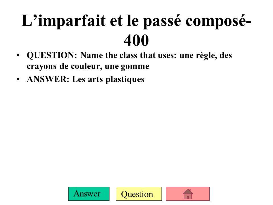 Question Answer Limparfait et le passé composé- 300 QUESTION: Fais des phrases complètes au temps indiqué entre parenthèses) 1.