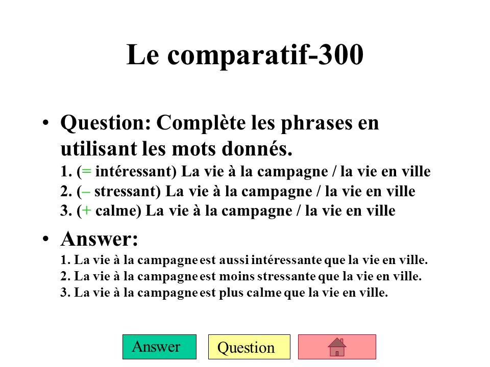 Question Answer Le comparatif-200 Question: Nomme les six façons pour faire des comparaisons en français.