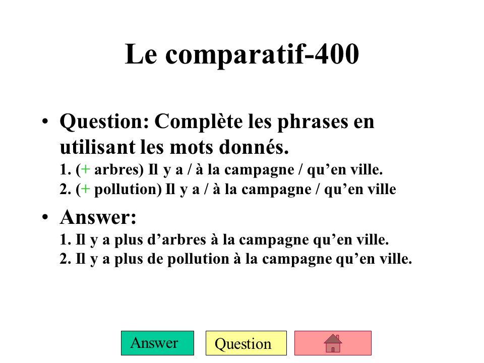 Question Answer Le comparatif-300 Question: Complète les phrases en utilisant les mots donnés.