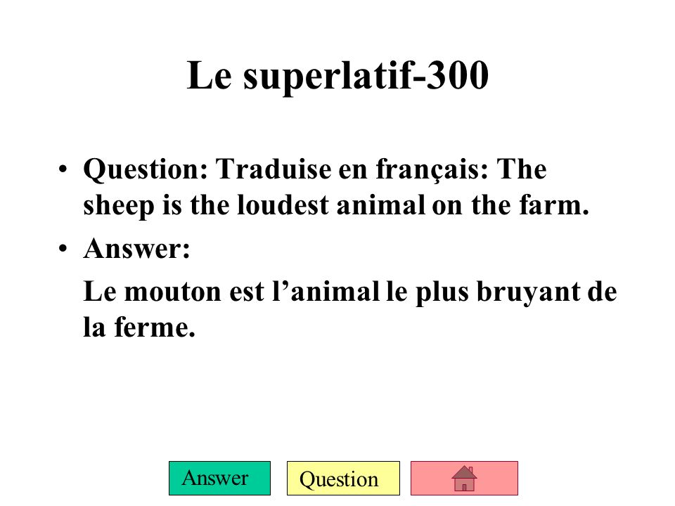 Question Answer Le superlatif-200 Question: How do you say the most or the least in French? Answer: le/la/les plus… le/la/les moins…