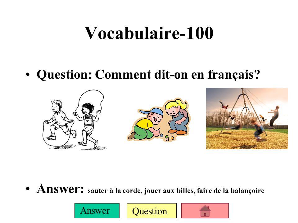 Question Answer Vocabulaire-100 Question: Comment dit-on en français.