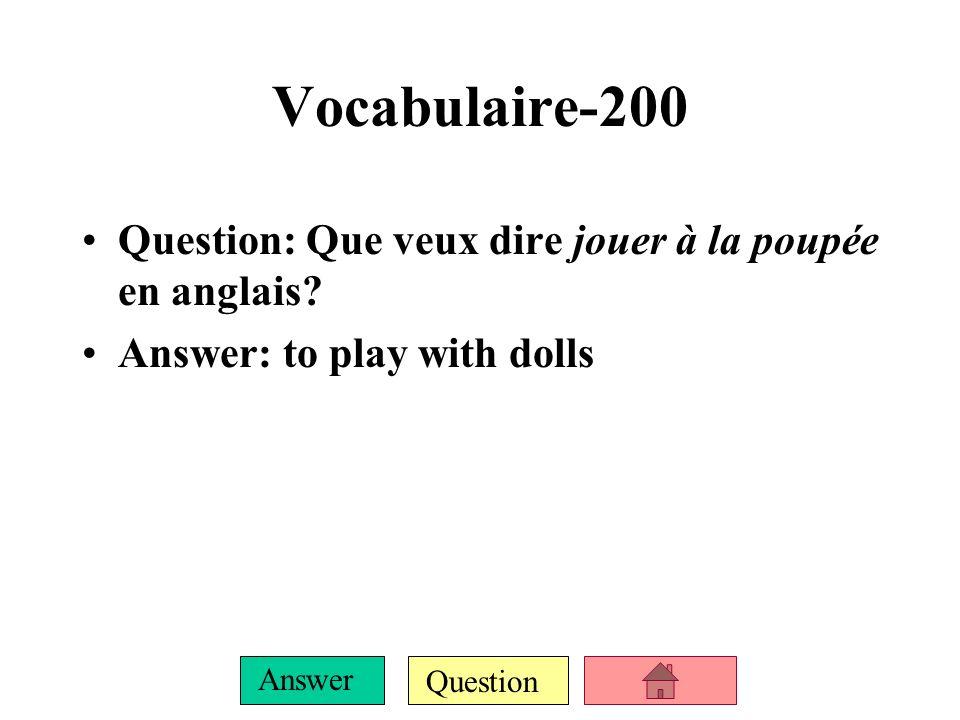 Question Answer Vocabulaire-200 Question: Que veux dire jouer à la poupée en anglais.