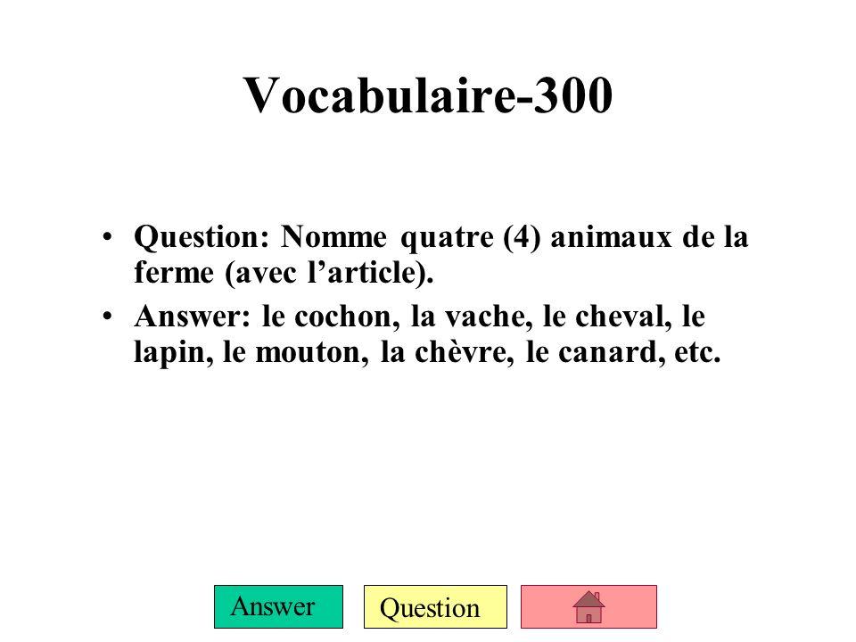 Question Answer Vocabulaire-300 Question: Nomme quatre (4) animaux de la ferme (avec larticle).