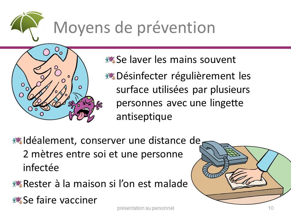 Moyens de prévention Se laver les mains souvent Désinfecter régulièrement les surface utilisées par plusieurs personnes avec une lingette antiseptique