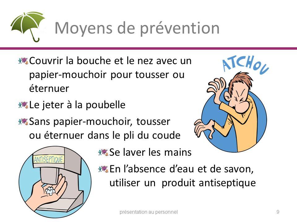 Moyens de prévention Couvrir la bouche et le nez avec un papier-mouchoir pour tousser ou éternuer Le jeter à la poubelle Sans papier-mouchoir, tousser