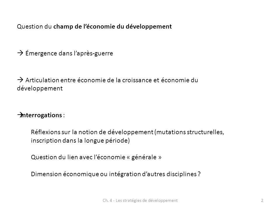 2 Question du champ de léconomie du développement Émergence dans laprès-guerre Interrogations : Réflexions sur la notion de développement (mutations s