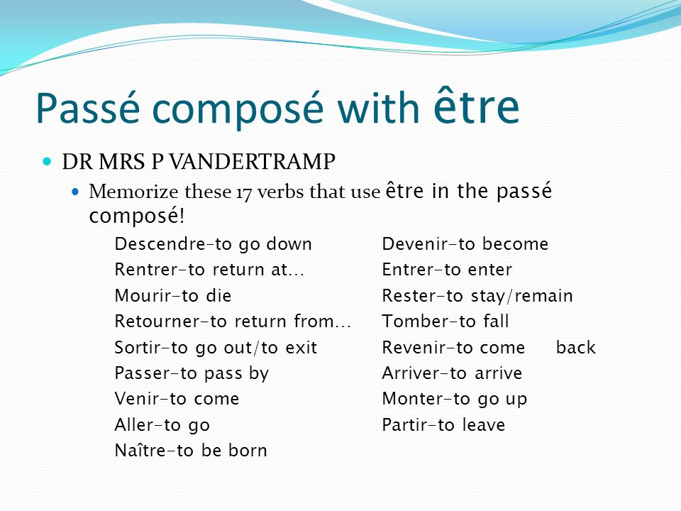 Passé composé with être DR MRS P VANDERTRAMP Memorize these 17 verbs that use être in the passé composé! Descendre–to go downDevenir-to become Rentrer