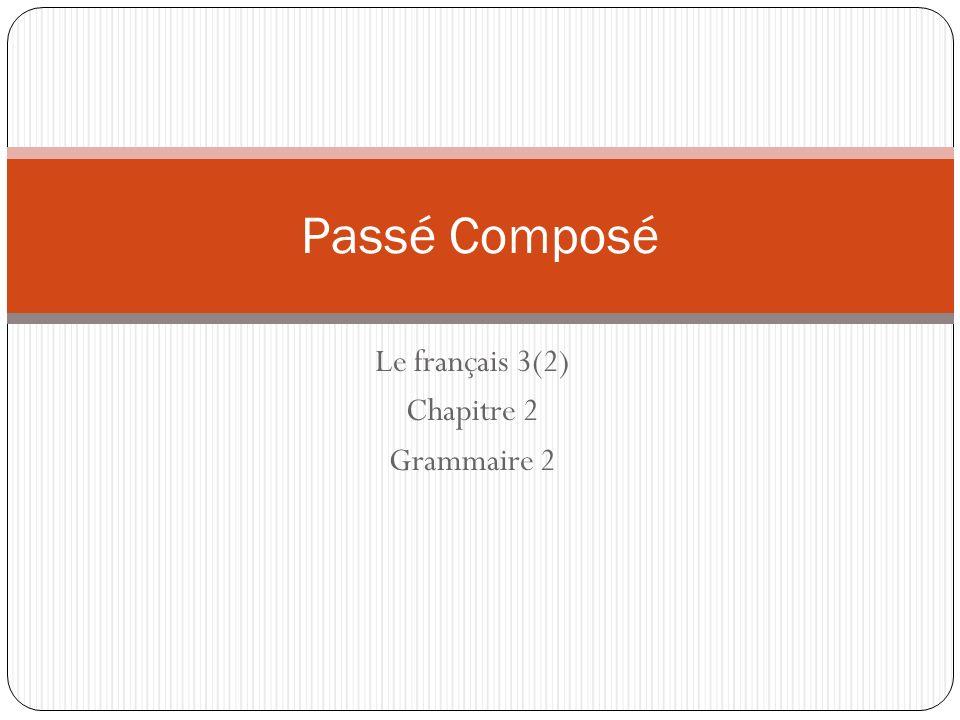 Le français 3(2) Chapitre 2 Grammaire 2 Passé Composé