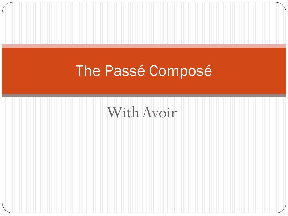 With Avoir The Passé Composé