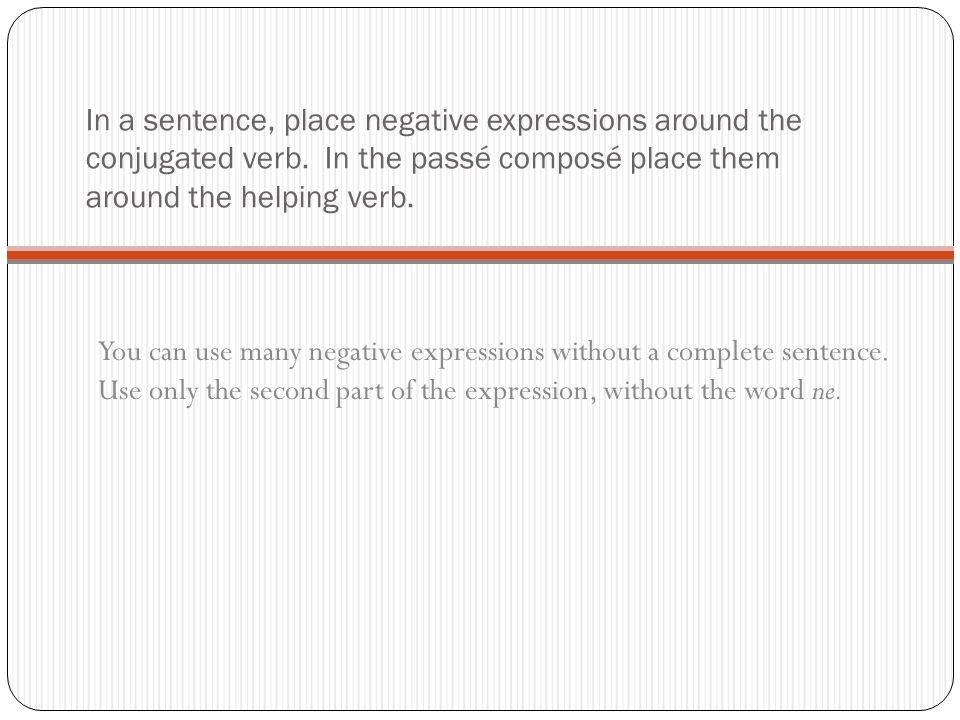 In a sentence, place negative expressions around the conjugated verb.