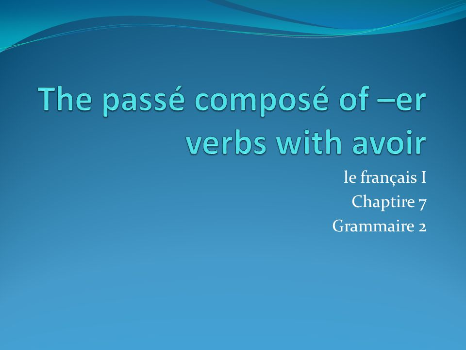 Le passé Composé To tell what happened in the past in French, use a verb in the passé composé.