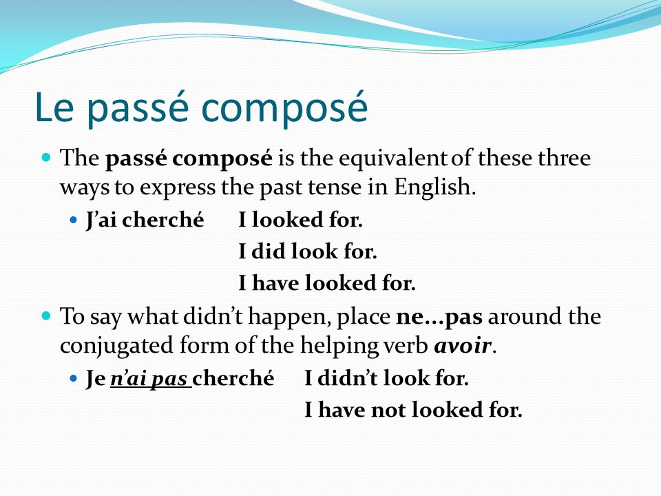 Le passé composé The passé composé is the equivalent of these three ways to express the past tense in English. Jai cherchéI looked for. I did look for