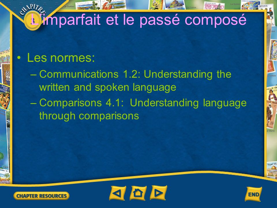 3 Limparfait et le passé composé Les normes: –Communications 1.2: Understanding the written and spoken language –Comparisons 4.1: Understanding language through comparisons