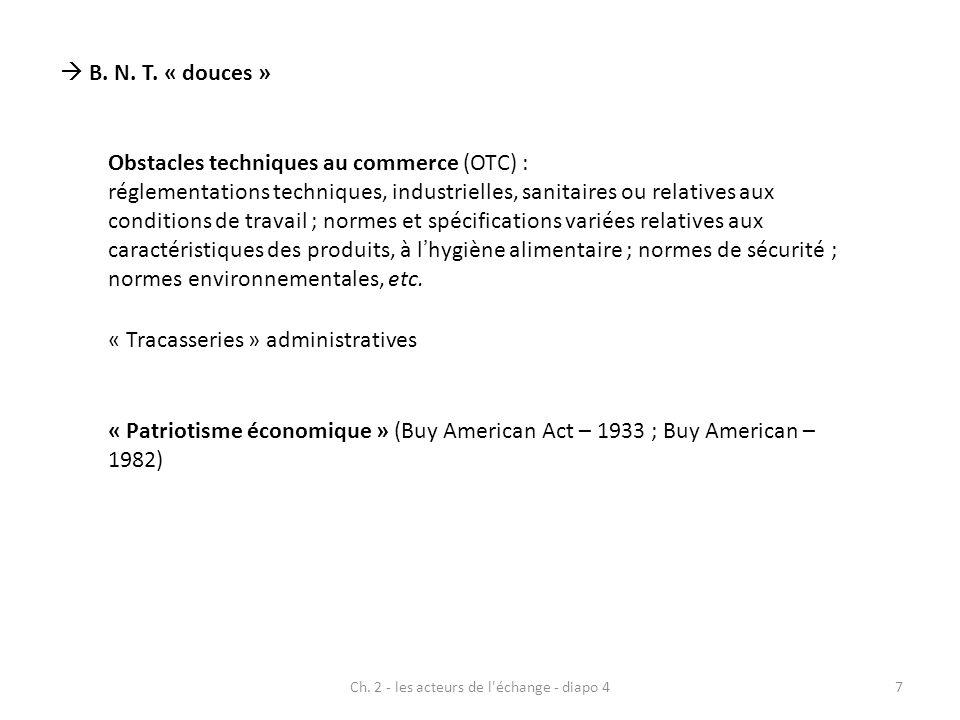 Ch. 2 - les acteurs de l'échange - diapo 47 B. N. T. « douces » Obstacles techniques au commerce (OTC) : réglementations techniques, industrielles, sa