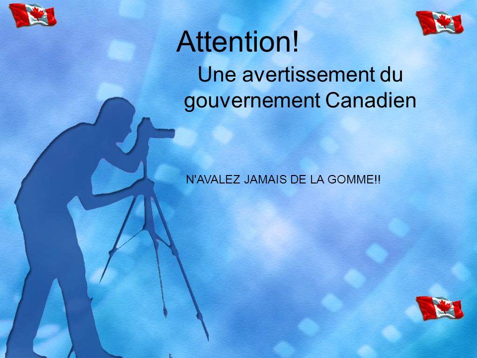 Attention! Une avertissement du gouvernement Canadien N'AVALEZ JAMAIS DE LA GOMME!!