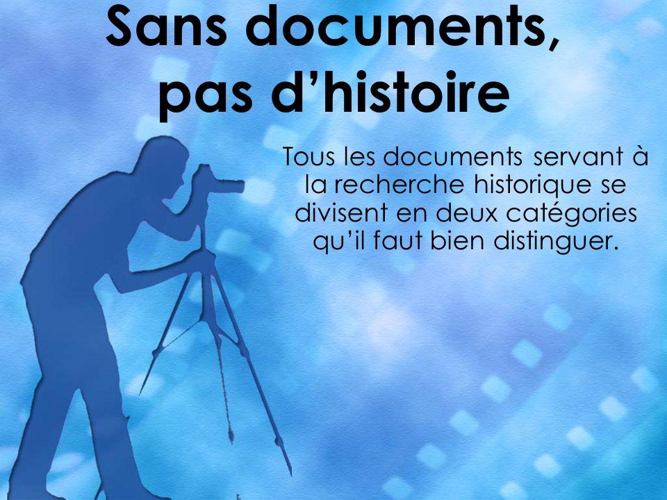 Sans documents, pas dhistoire Tous les documents servant à la recherche historique se divisent en deux catégories quil faut bien distinguer.