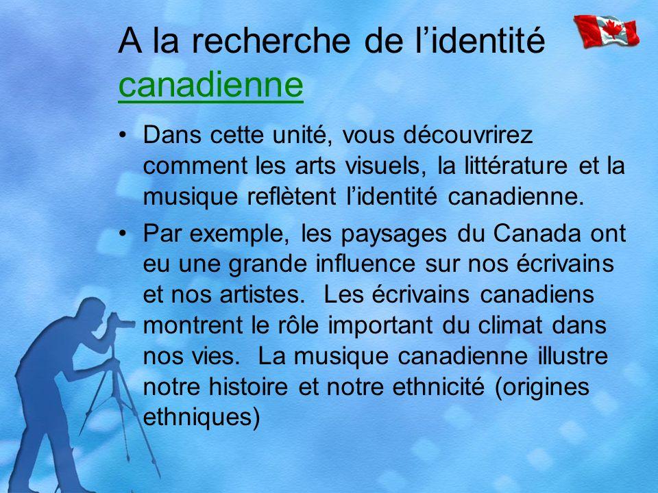 A la recherche de lidentité canadienne canadienne Dans cette unité, vous découvrirez comment les arts visuels, la littérature et la musique reflètent lidentité canadienne.