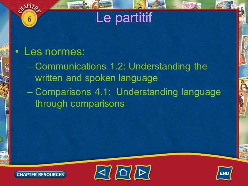6 Le partitif Les normes: –Communications 1.2: Understanding the written and spoken language –Comparisons 4.1: Understanding language through comparis