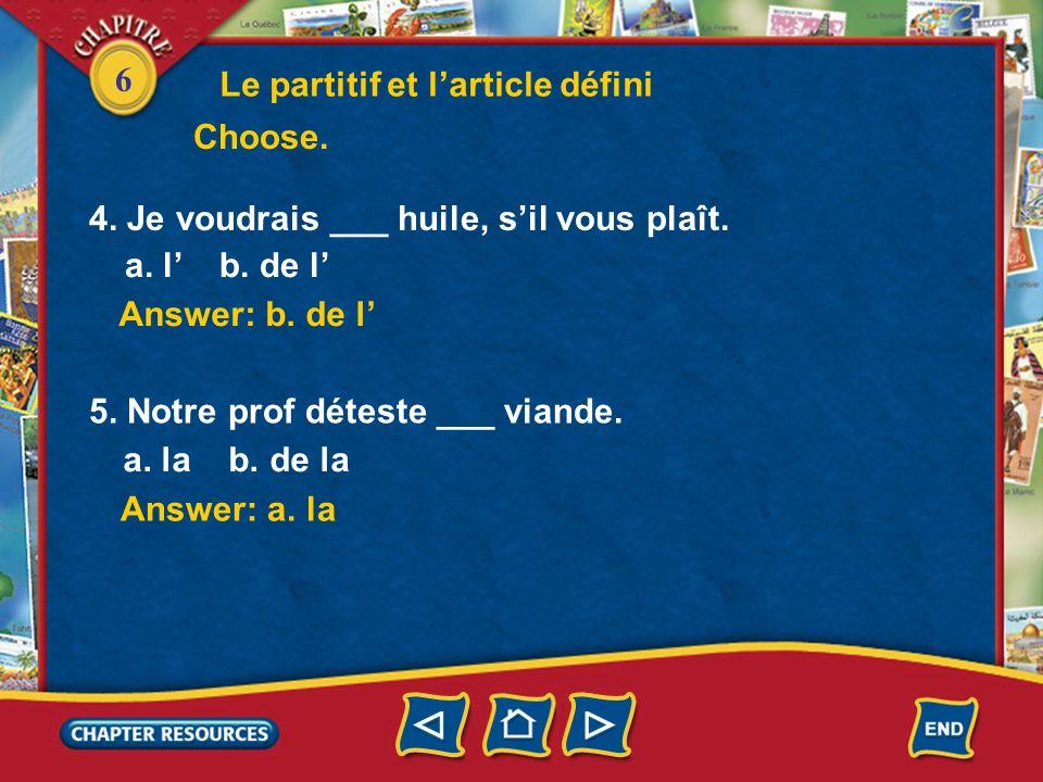 6 Le partitif et larticle défini Answer: a. la Answer: b. de l 4. Je voudrais ___ huile, sil vous plaît. a. l b. de l 5. Notre prof déteste ___ viande