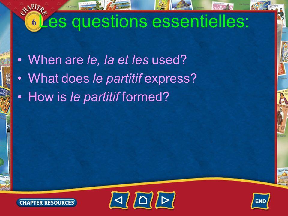 6 Les questions essentielles: When are le, la et les used? What does le partitif express? How is le partitif formed?