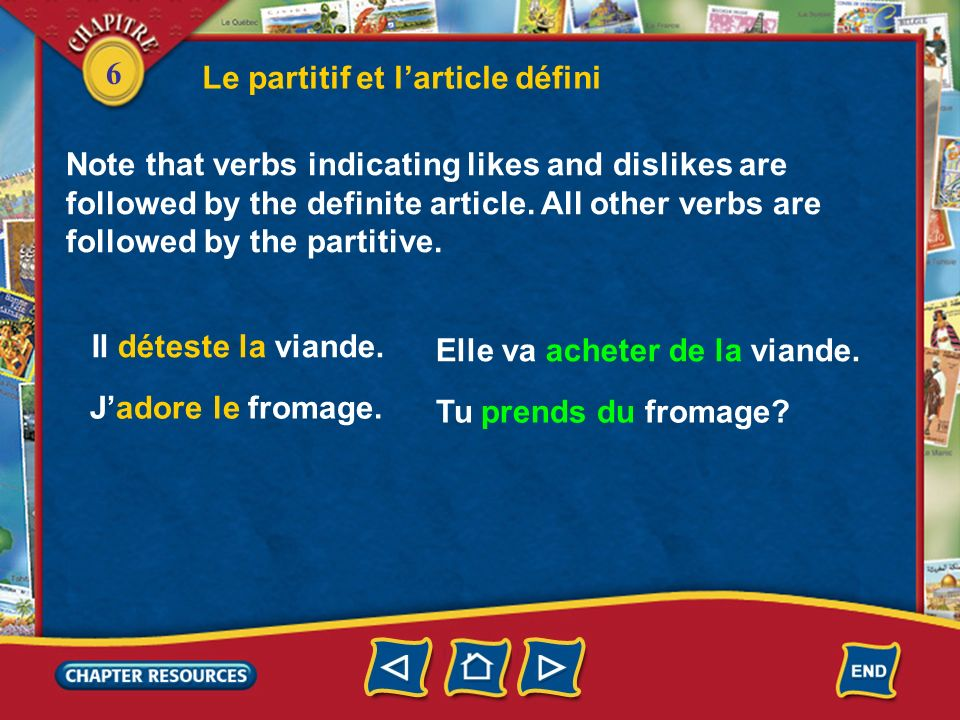 6 Note that verbs indicating likes and dislikes are followed by the definite article. All other verbs are followed by the partitive. Le partitif et la