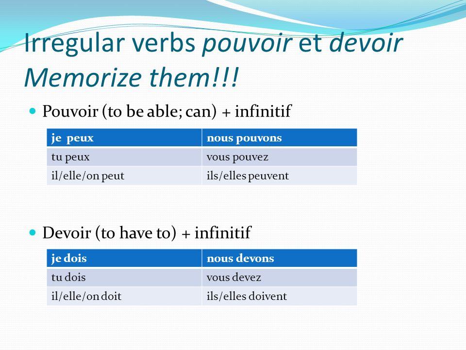 Irregular verbs pouvoir et devoir Memorize them!!! Pouvoir (to be able; can) + infinitif Devoir (to have to) + infinitif je peuxnous pouvons tu peuxvo