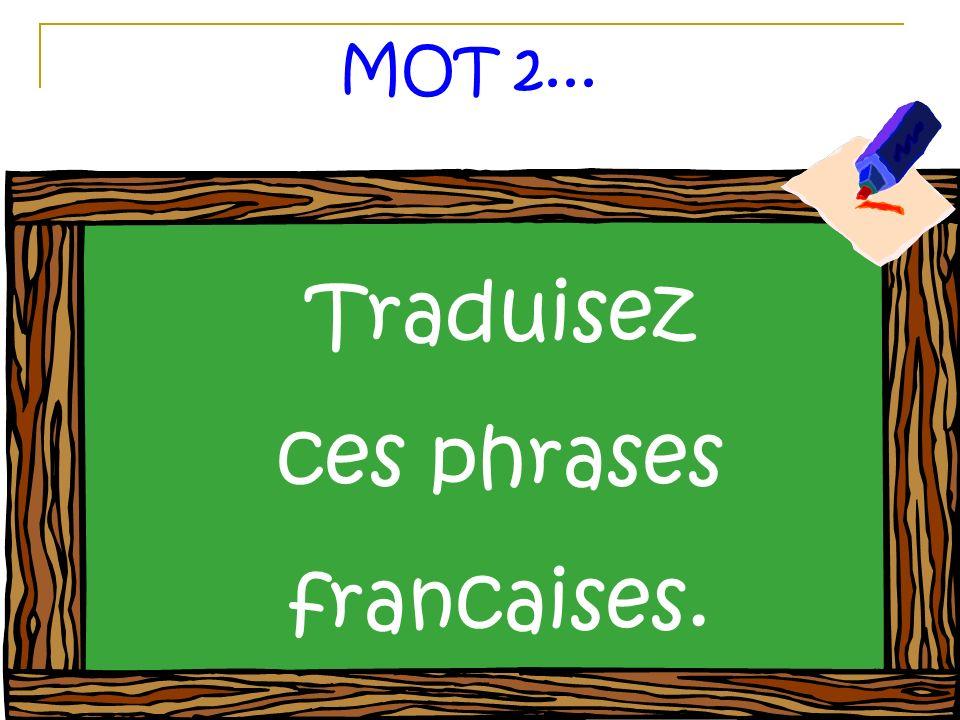 MOT 2... Traduisez ces phrases francaises.