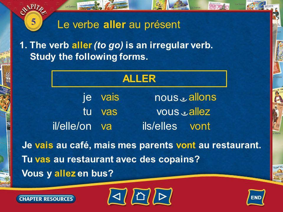 5 Le verbe aller au présent 1. The verb aller (to go) is an irregular verb. Study the following forms. je tu il/elle/on ALLER vais vas vails/elles all