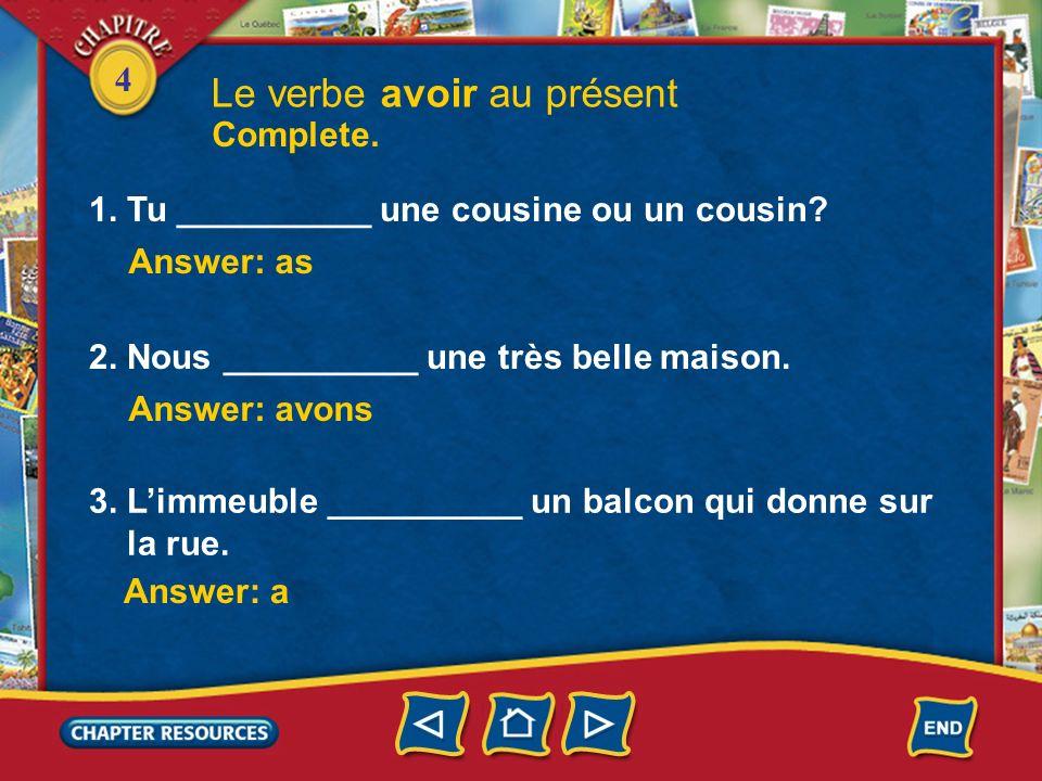 4 1. Tu __________ une cousine ou un cousin. Le verbe avoir au présent Answer: as 2.