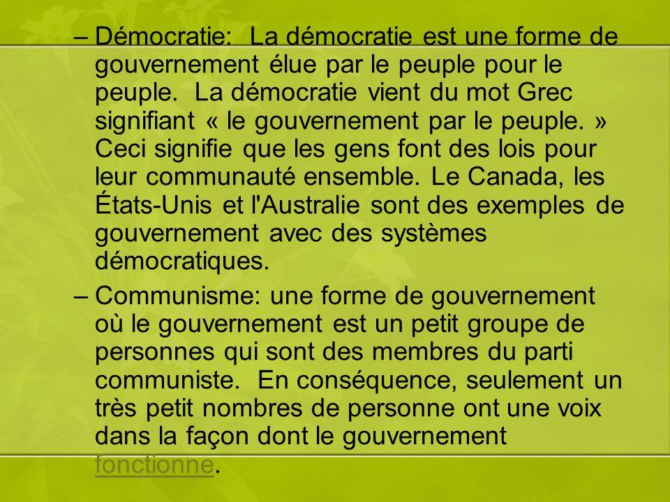 –Démocratie: La démocratie est une forme de gouvernement élue par le peuple pour le peuple. La démocratie vient du mot Grec signifiant « le gouverneme