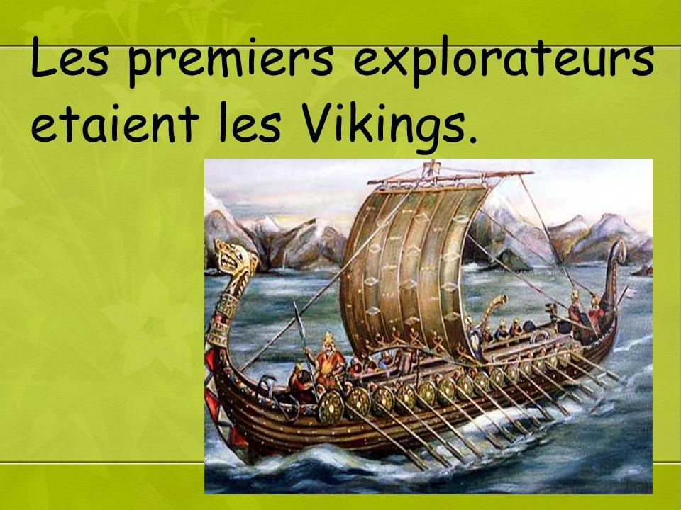 Les premiers explorateurs etaient les Vikings.